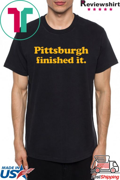 where to buy Pittsburgh finished it T-Shirt