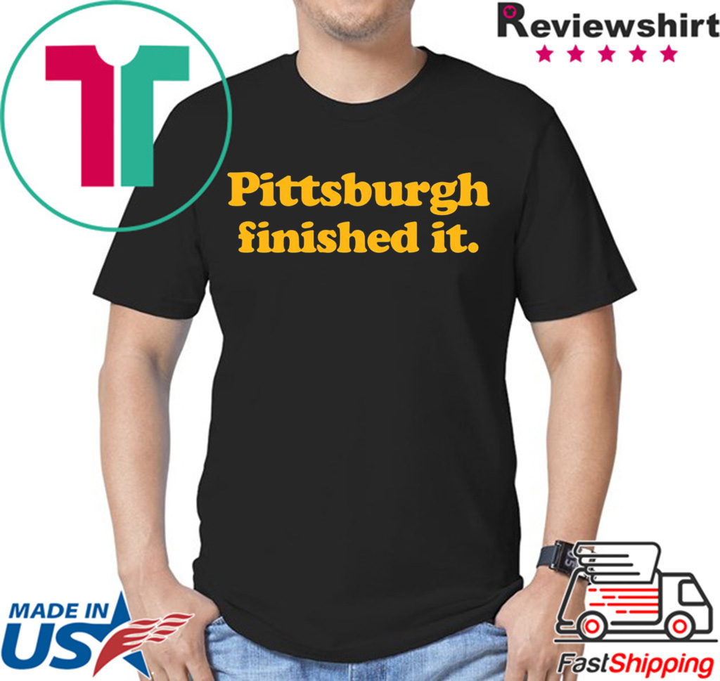 Pittsburgh finished it T-Shirt