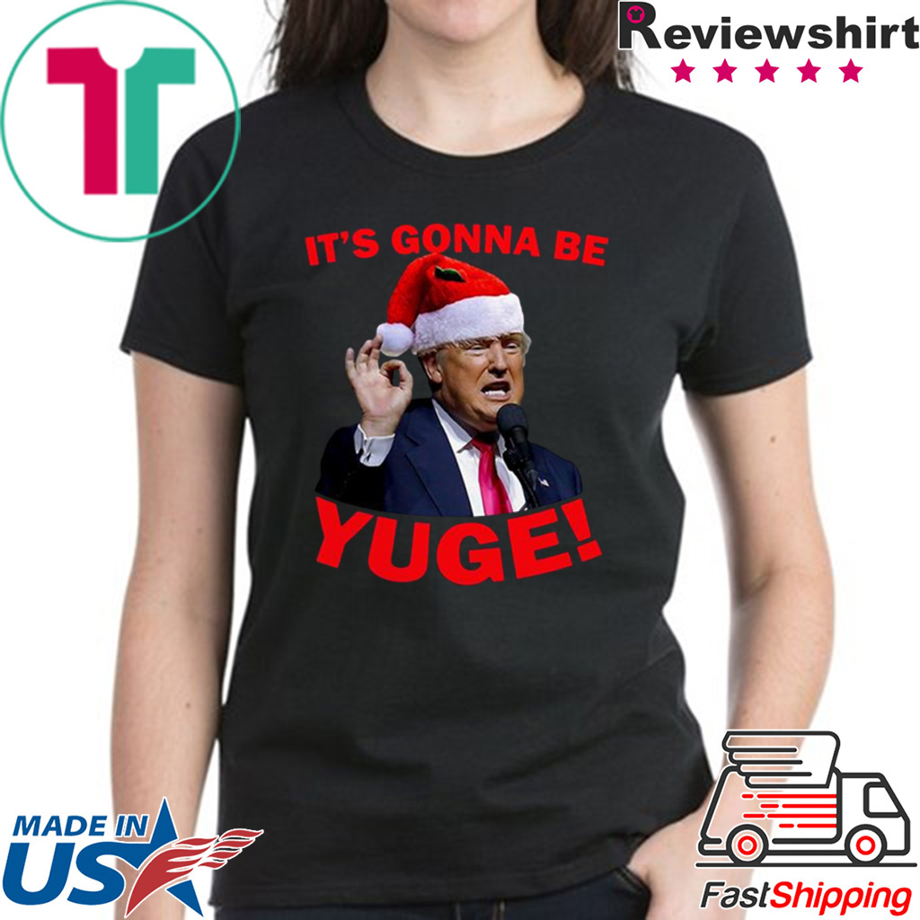 Santa Trump It's Gonna Be Yuge Shirt
