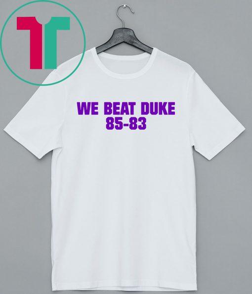 We Beat Duke 85-83 Shirt