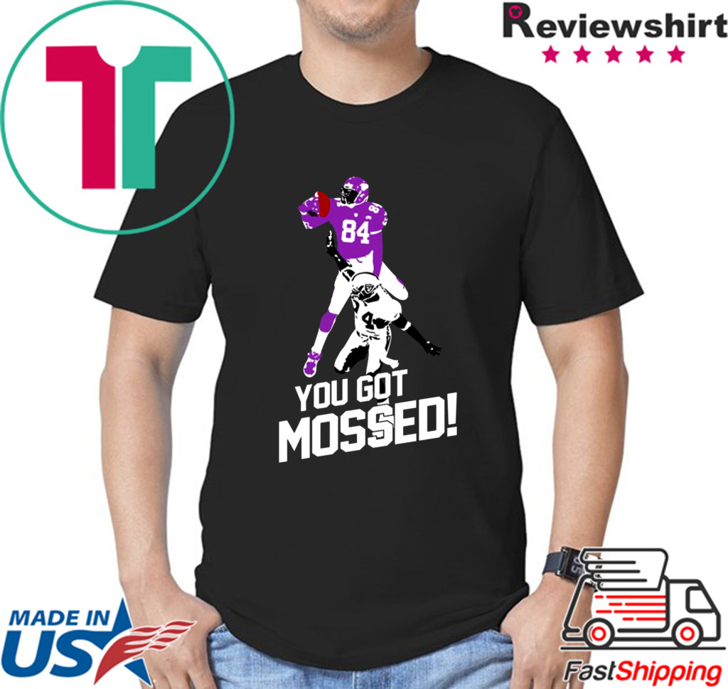 You Got Mossed Shirt