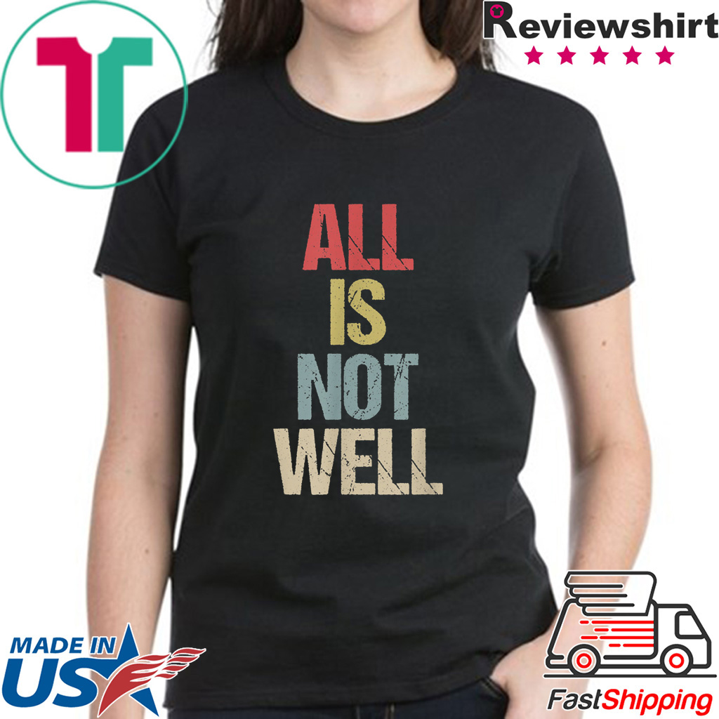 All Is Not Well Iran War Protest T-Shirt