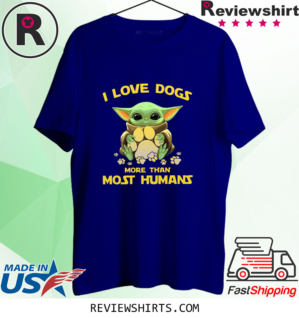 Baby Yoda I love dogs more than most humans t-shirt