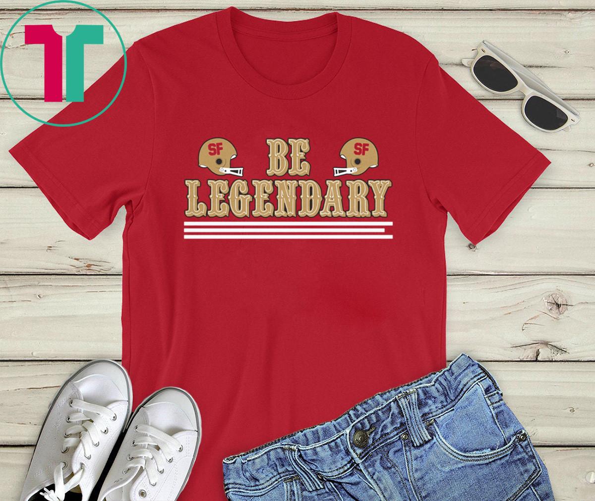 San Francisco Be Legendary Shirt