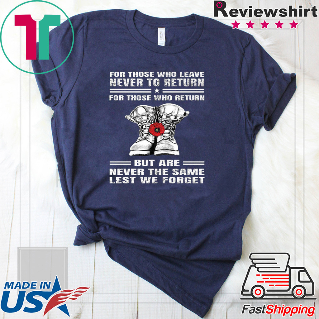 For those who leave never to return but are never the same lest we forget Shirt