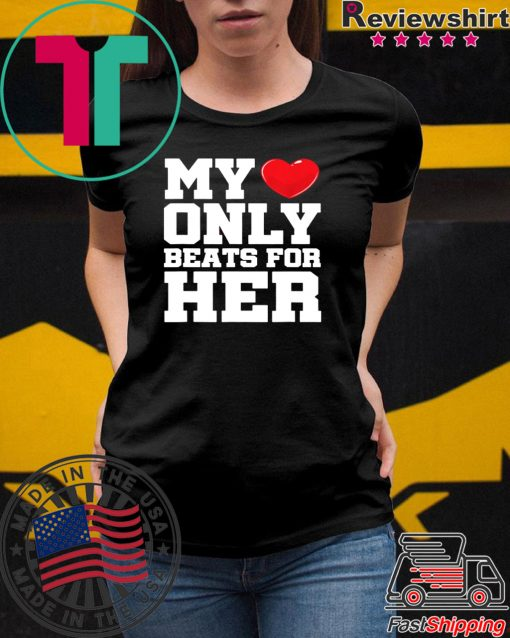 Matching His & Hers My Heart Only Beats For Her shirt