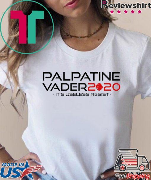 Palpatine Vader 2020 it's useless resist shirt