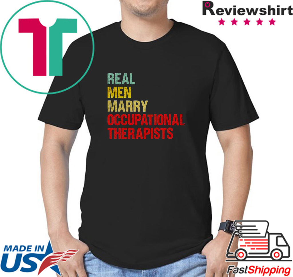Real men marry occupational therapists shirt