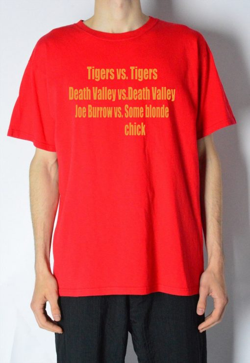 Tigers vs Tigers Death Valley vs Death Valley Joe Burrow vs Some Blonde Chick T-Shirt