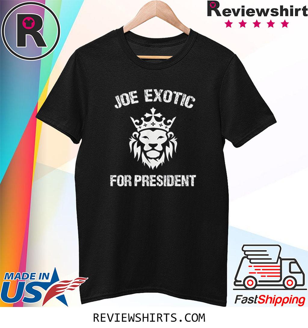 Joe Exotic For President - Joe Exotic For Governor Shirt
