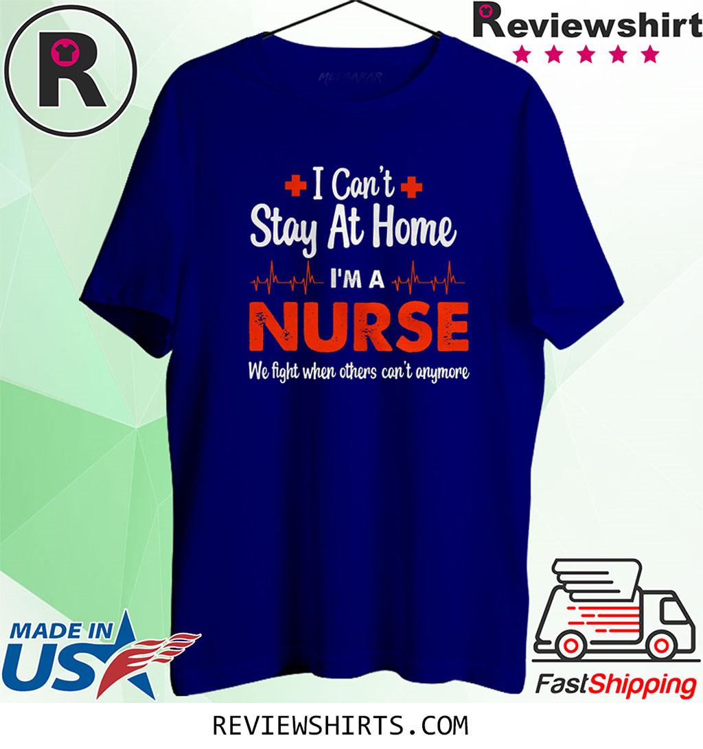 Nurse Appreciation Shirt Can't Stay at Home I'm A Nurse Shirt