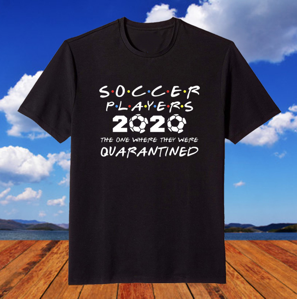 Soccer Players 2020 The One Where They were Quarantined Shirt