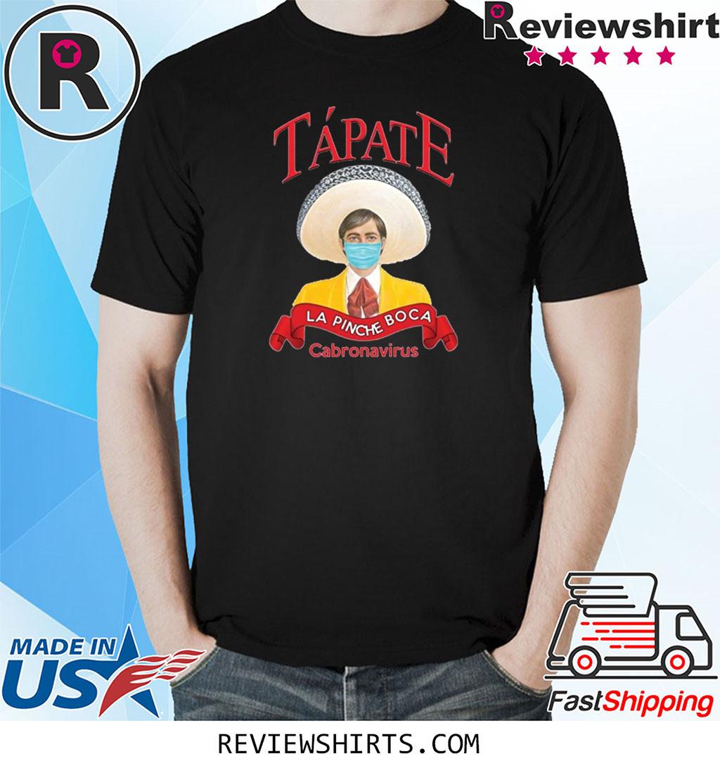 Tapate La Pinche Boca Shirt