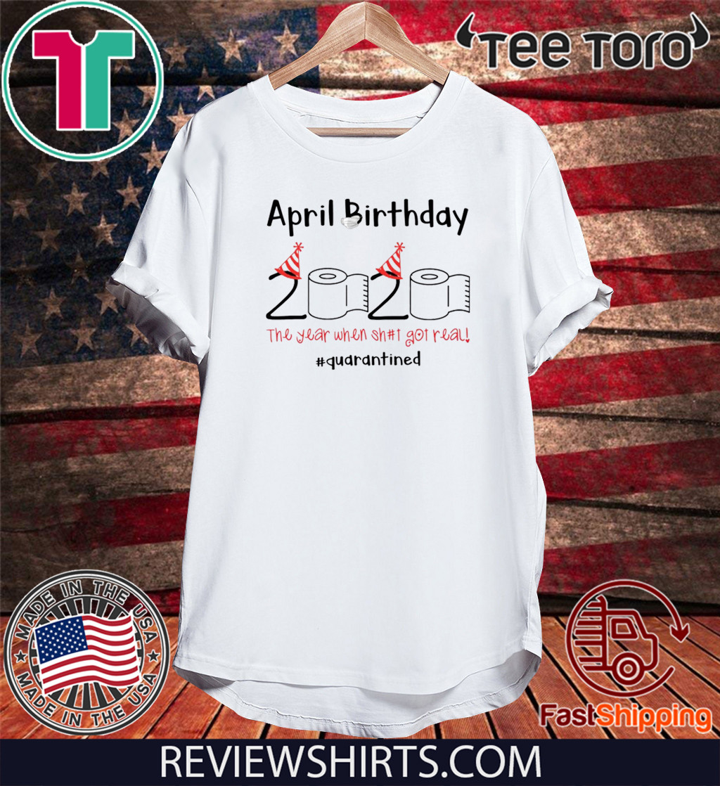 Toilet Paper 2020 Shirt April Birthday quarantine the year when shit got real