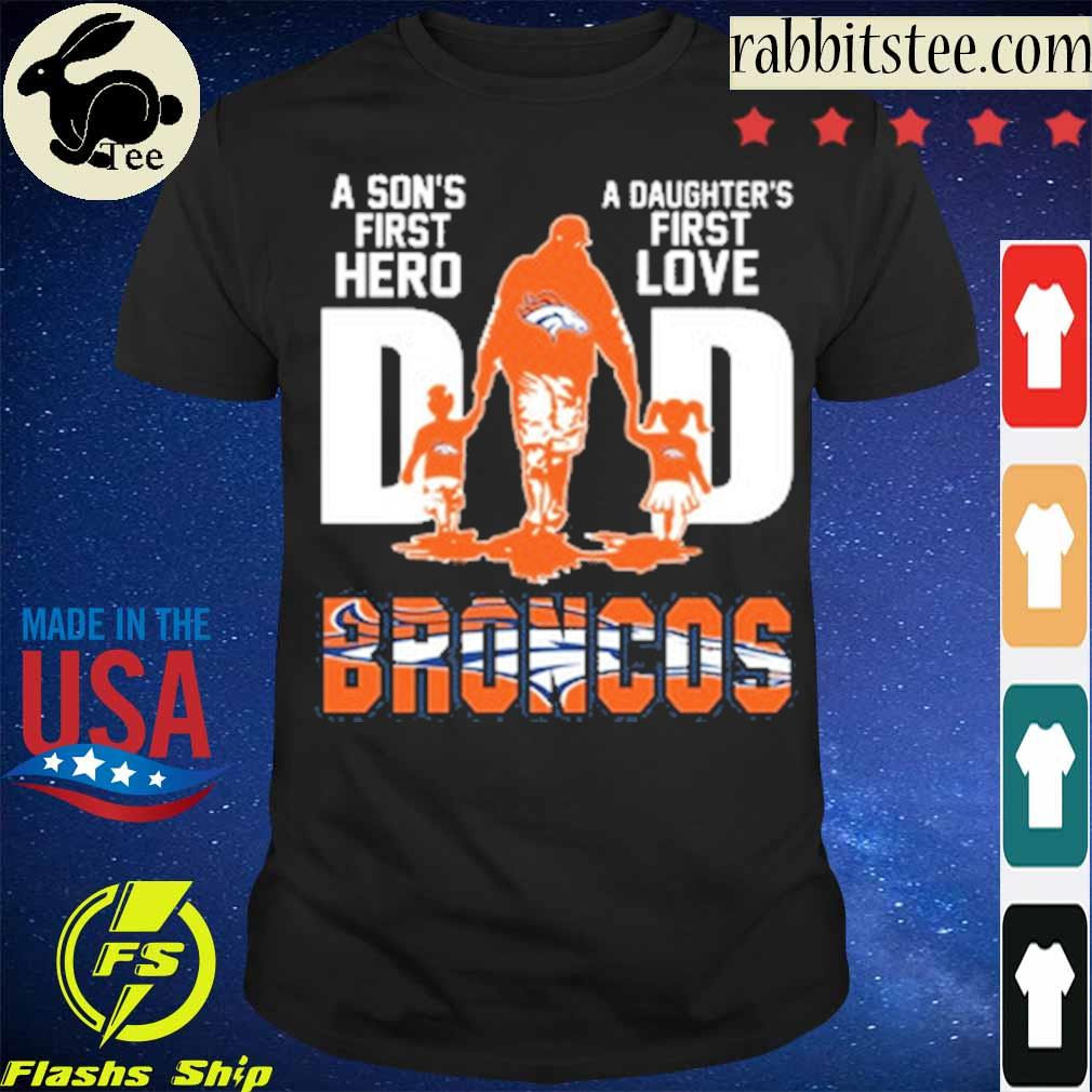 Denver Broncos Dad A Son's first hero a daughter's first love Dad shirt