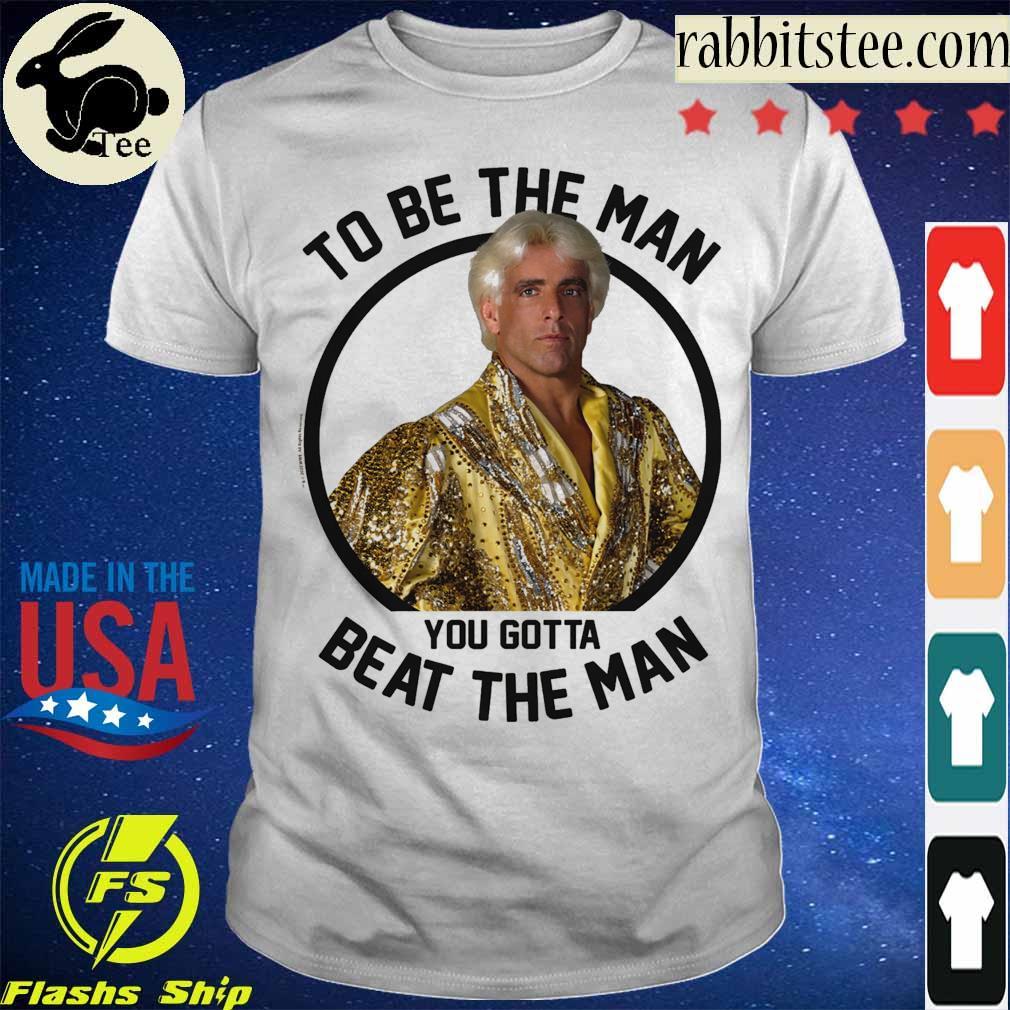 Ric Flair To be the man you gotta beat the man shirt