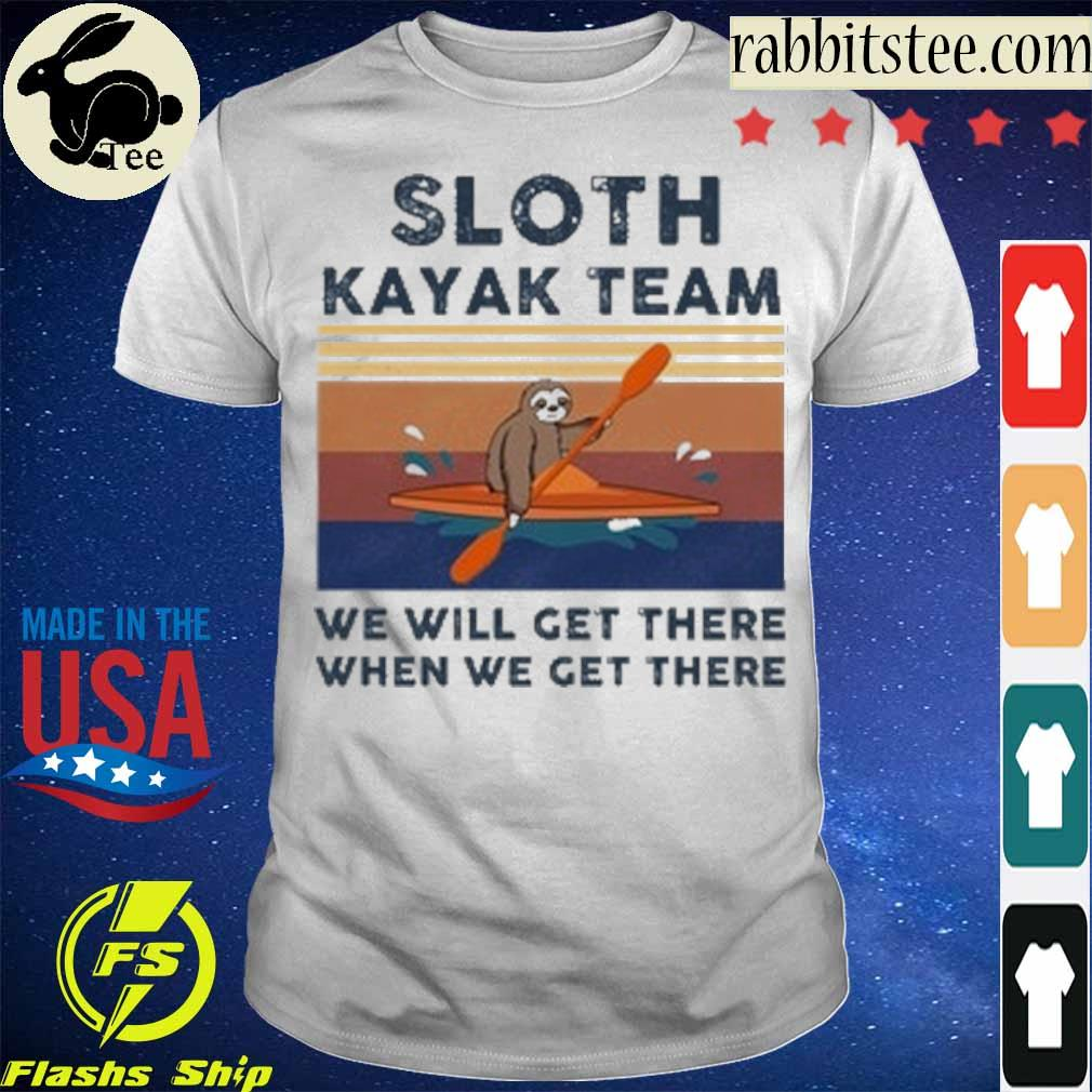 Sloth kayak team we will get there when we get there vintage shirt