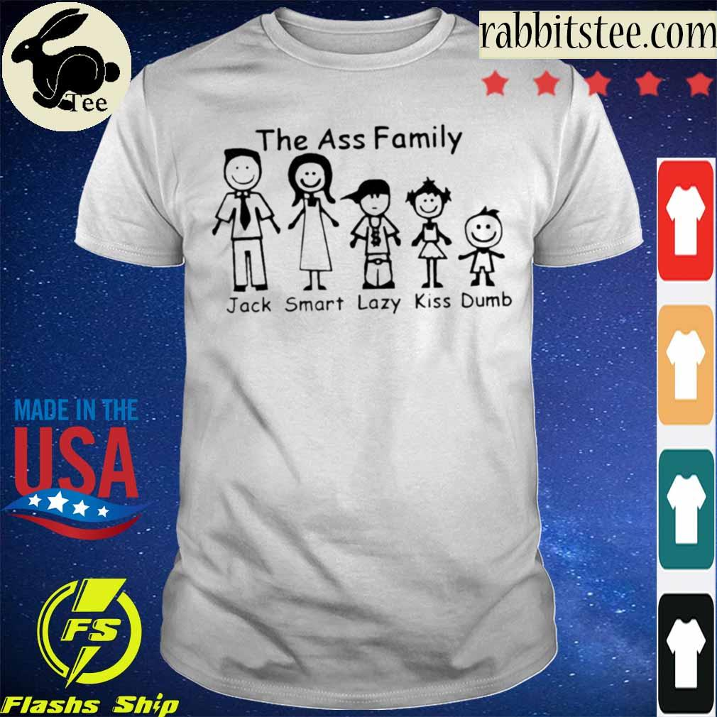 The ass Family Jack Smart Lazy Kiss Dumb shirt