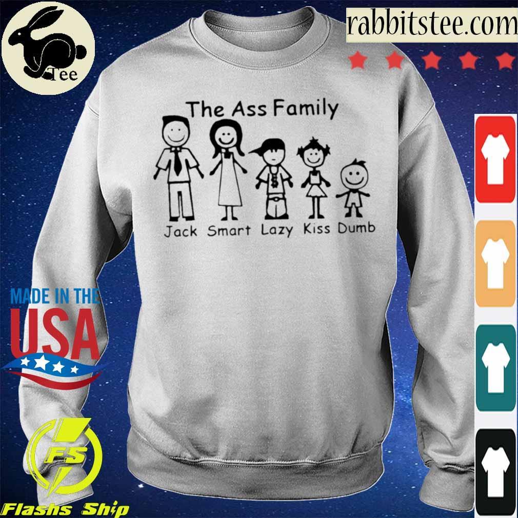 The ass Family Jack Smart Lazy Kiss Dumb s Sweatshirt