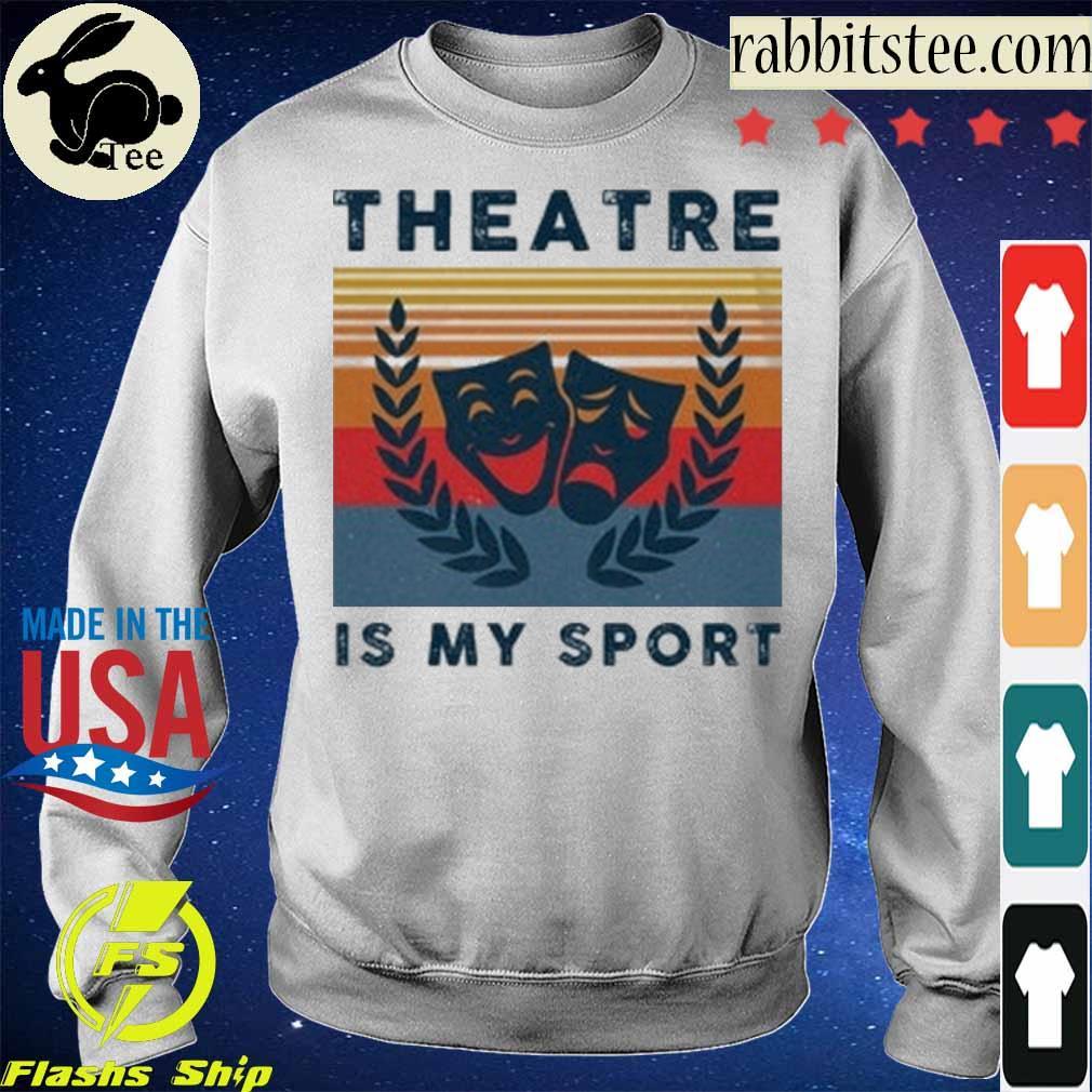 Theatre is my sport vintage s Sweatshirt