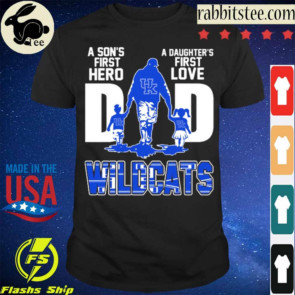 Wildcats Dad A Son's first hero a daughter's first love Dad shirt