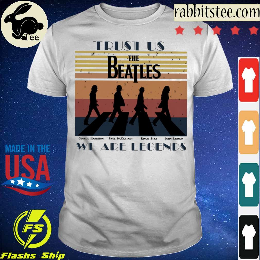 Trust us the beatles we are legends vintage shirt