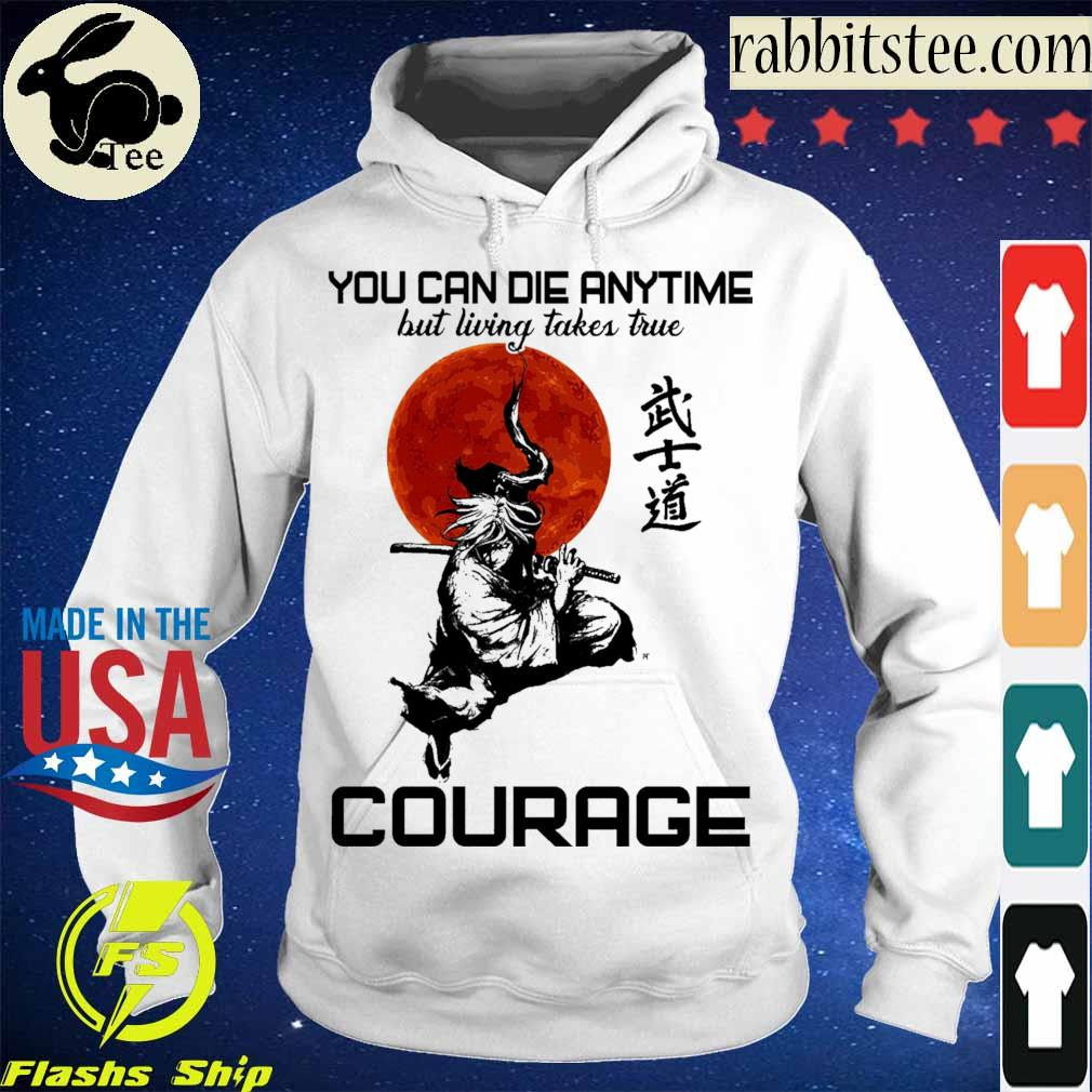 You can die anytime but living taker true Courage s Hoodie