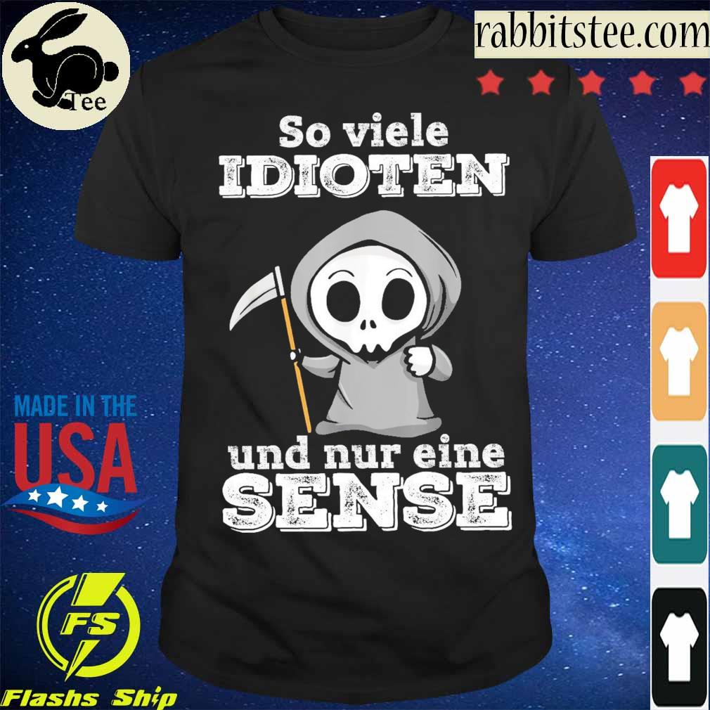 Boo so viele Idioten und nur eine Sense shirt
