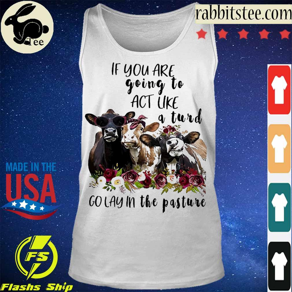Cows if You are going to act like a Turd go lay in the Pasture s Tanktop