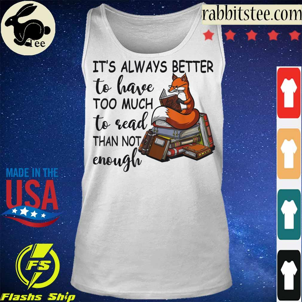 Fox it's always better to have too much to read than not enough s Tanktop