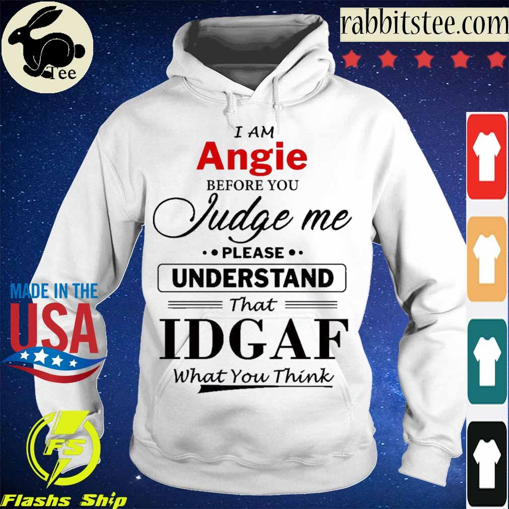 I am Angie Judge me please Understand that Idgaf what You think s Hoodie