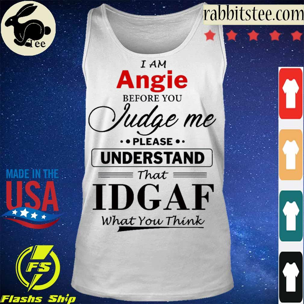I am Angie Judge me please Understand that Idgaf what You think s Tanktop