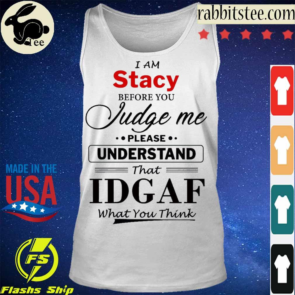 I am Stacy Judge me please Understand that Idgaf what You think s Tanktop
