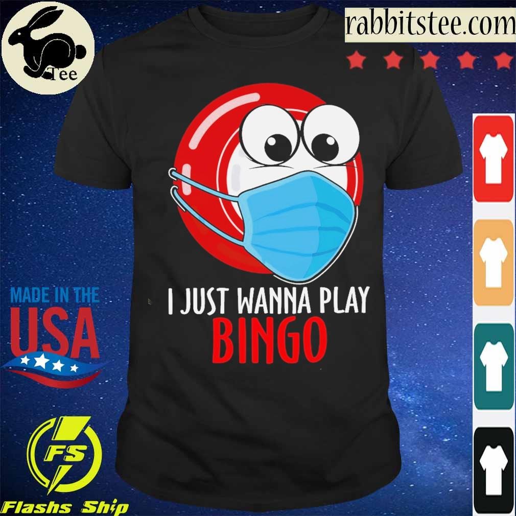 I just wanna play Bingo face mask shirt