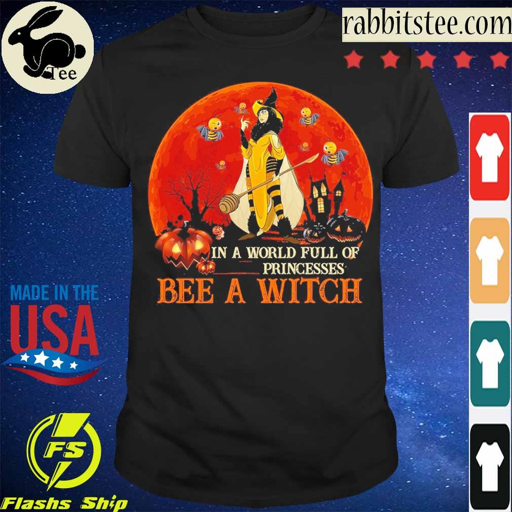 In a world full of Princesses Bee a Witch Halloween shirt