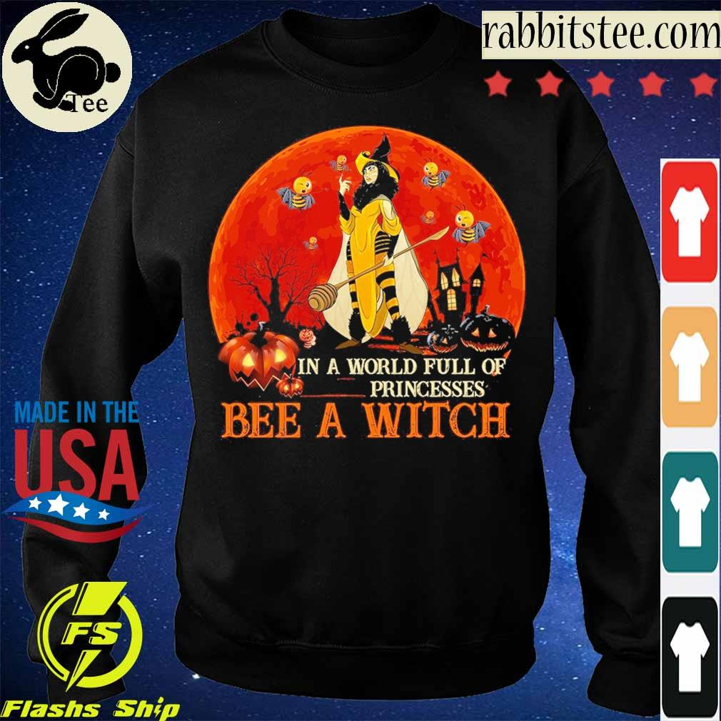 In a world full of Princesses Bee a Witch Halloween s Sweatshirt