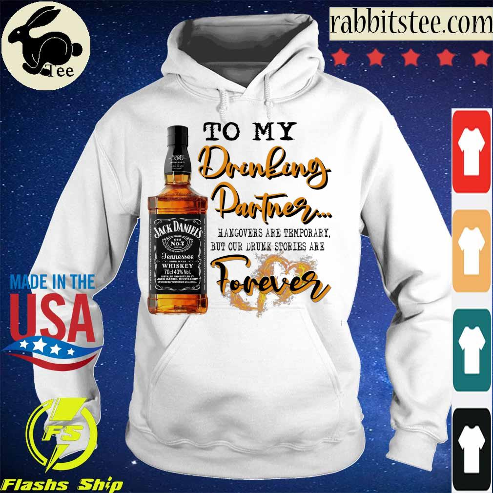 Jack Daniel's To My Drinking Partner hangovers are temporary but our drunk stories are Forever s Hoodie