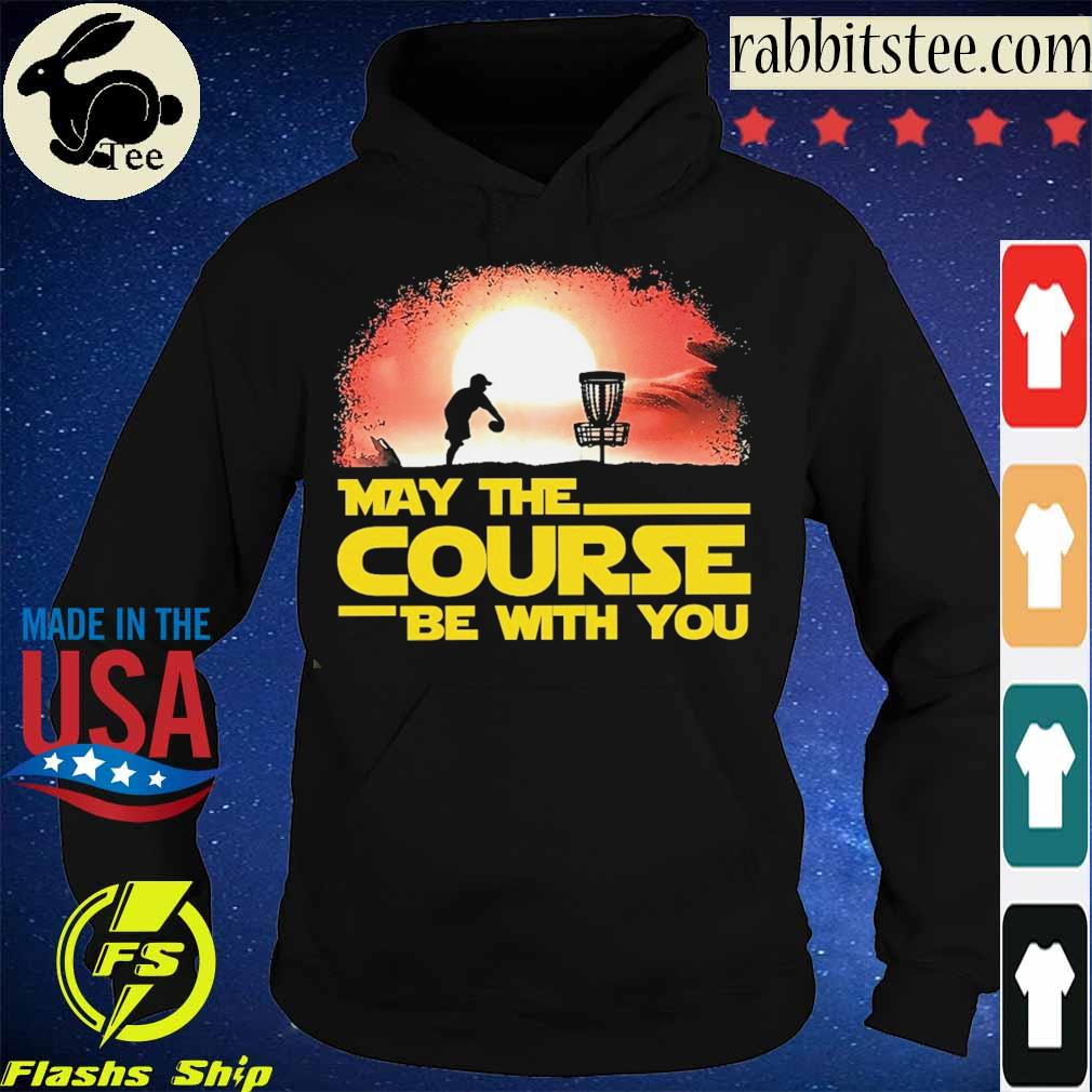 May the Course be with You s Hoodie