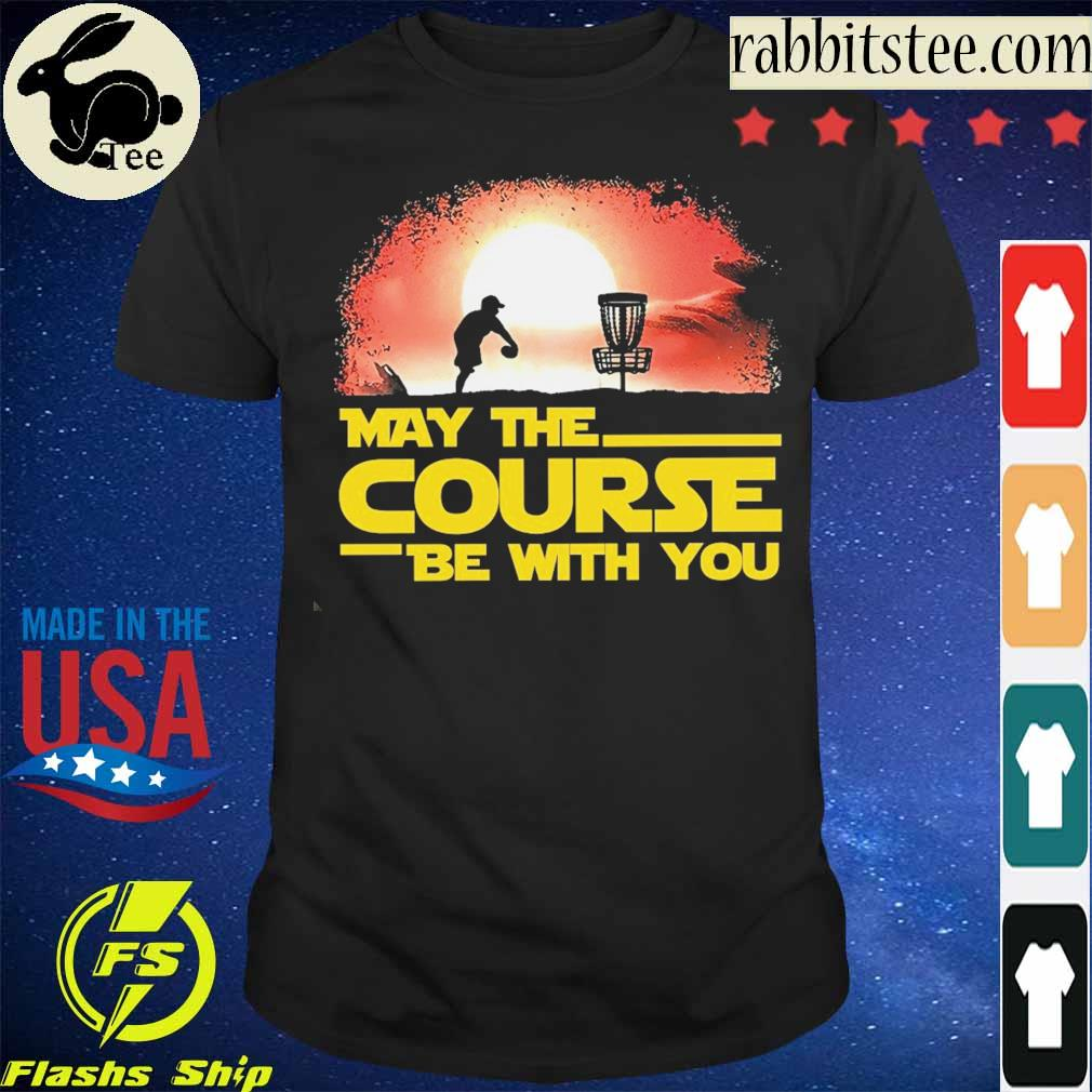 May the Course be with You shirt