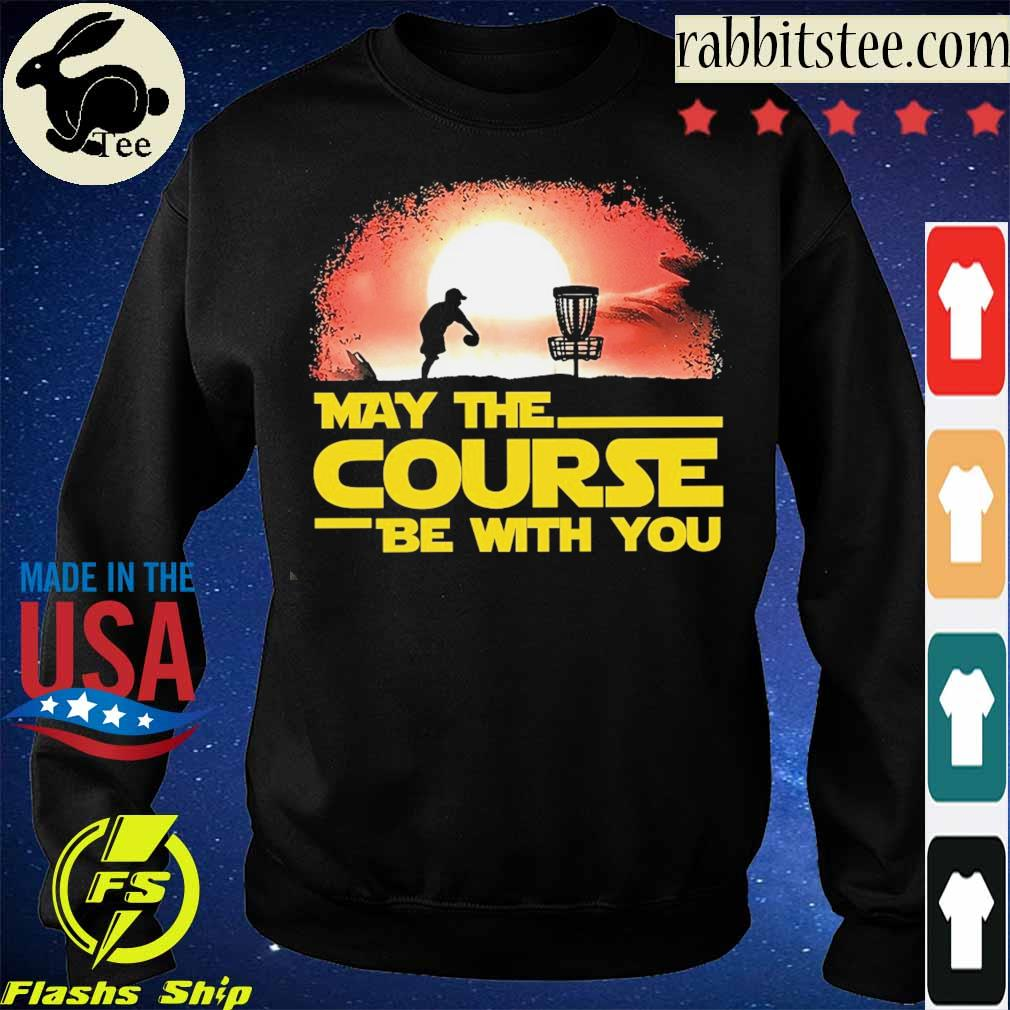 May the Course be with You s Sweatshirt