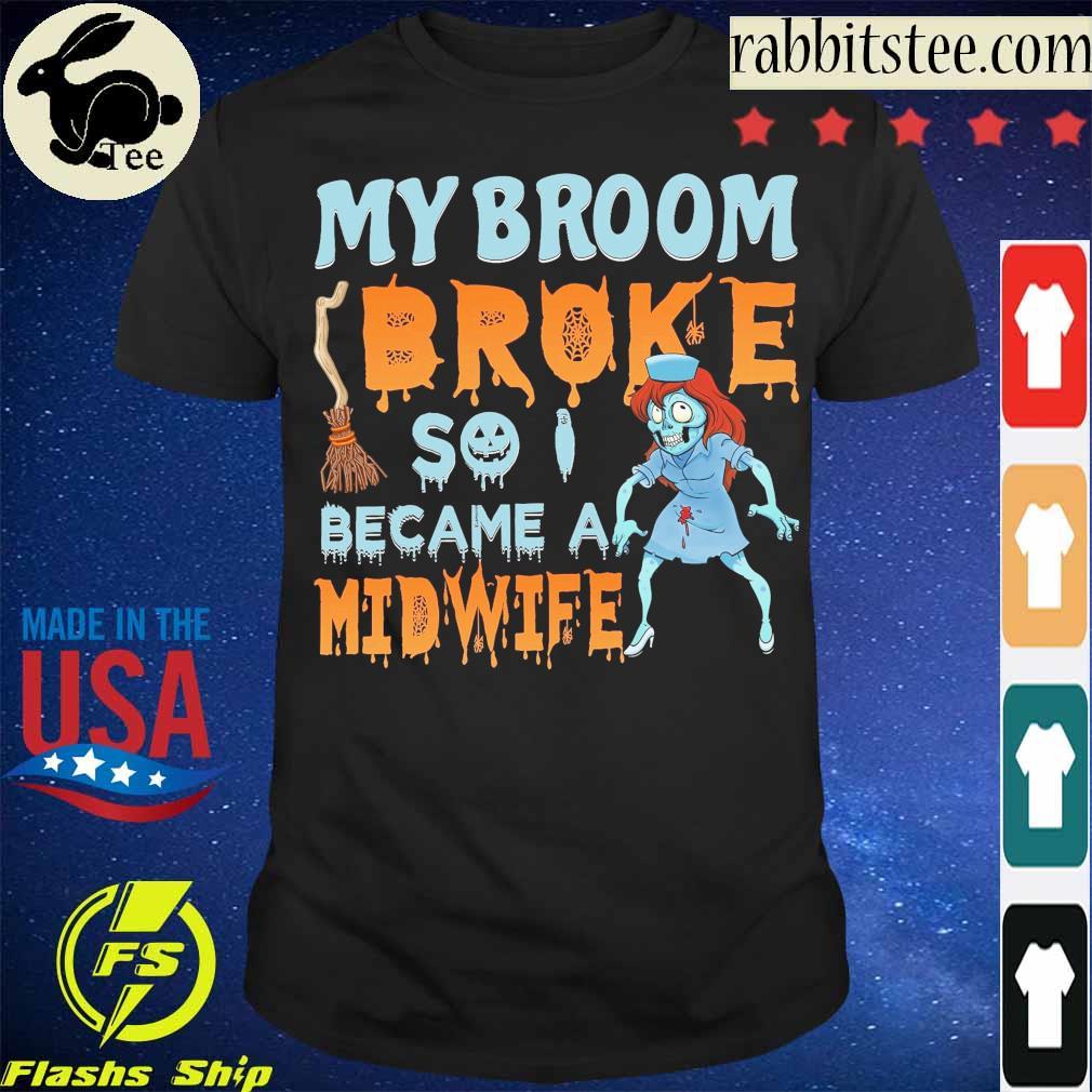 My broom Broke so I became a Midwife shirt