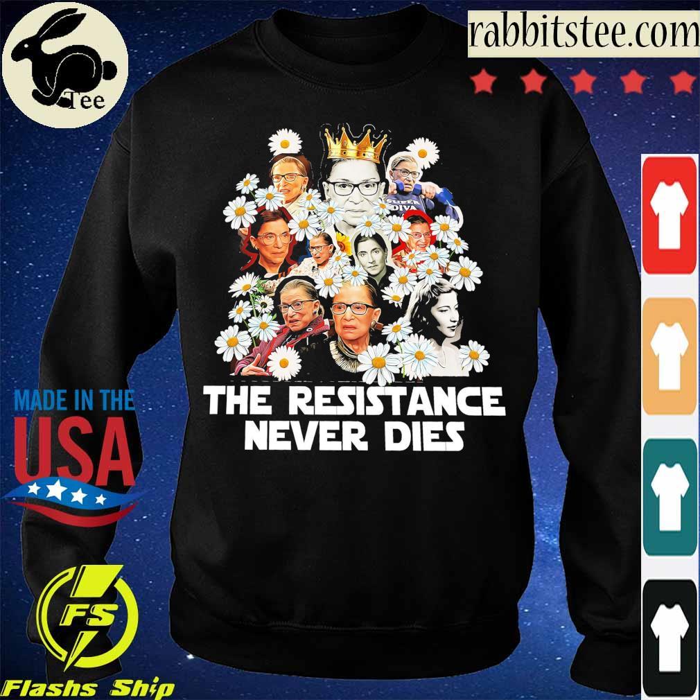 RBG Chamomile the resistance never dies s Sweatshirt