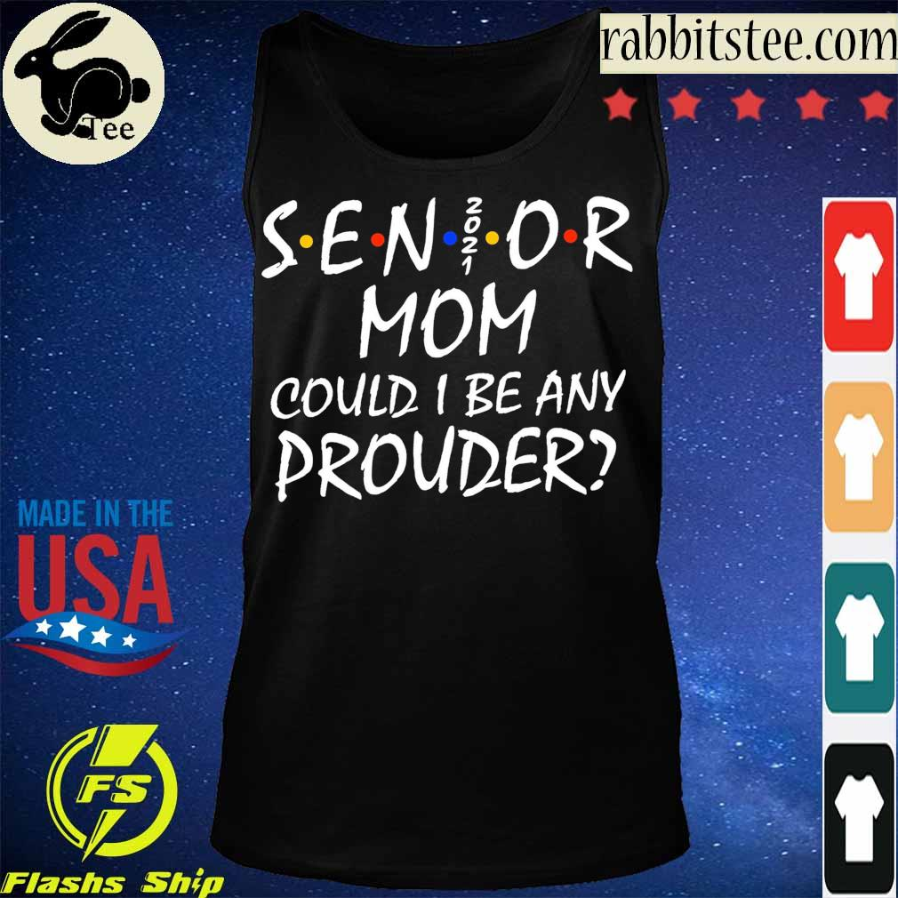 Senior Mom 2021 could I be any Prouder s Tanktop