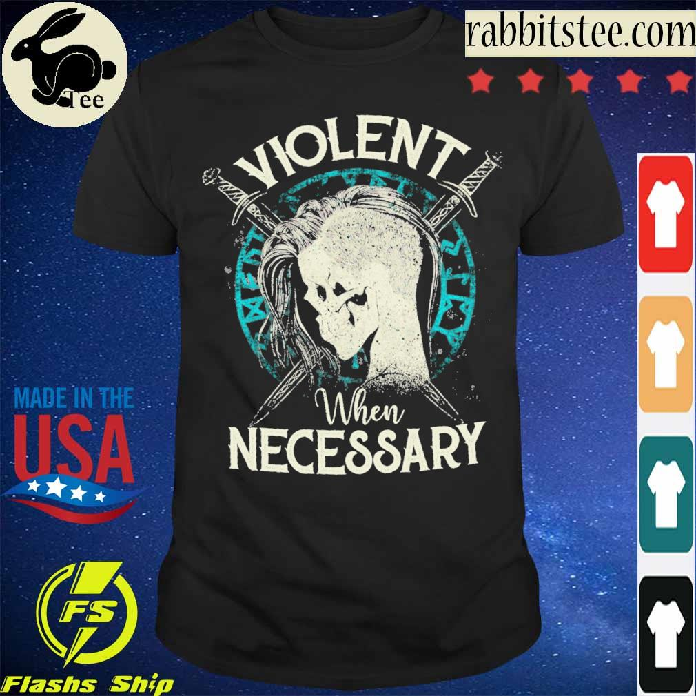 Violent when Necessary shirt