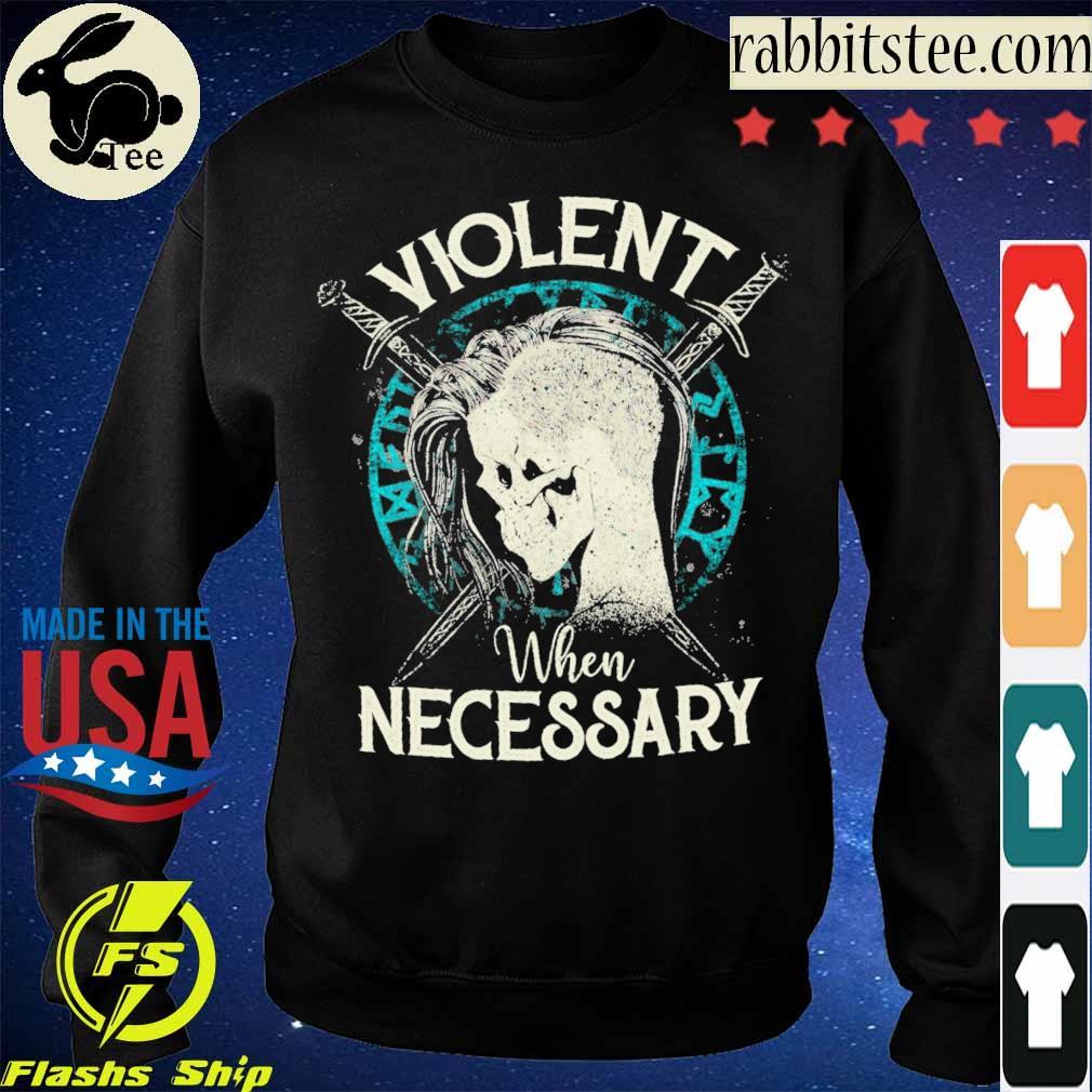 Violent when Necessary s Sweatshirt