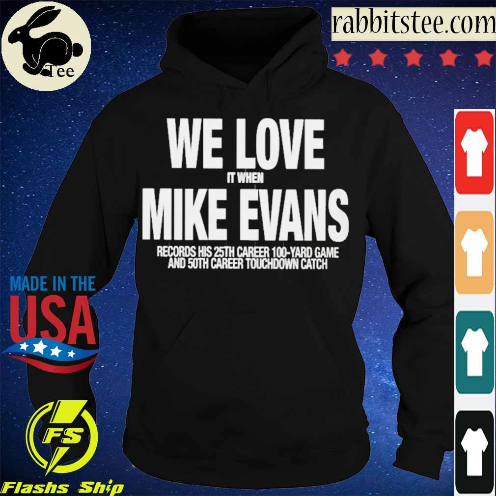 We Love It When Mike Evans Records His 25th Career 100 Yard Game Shirt Hoodie