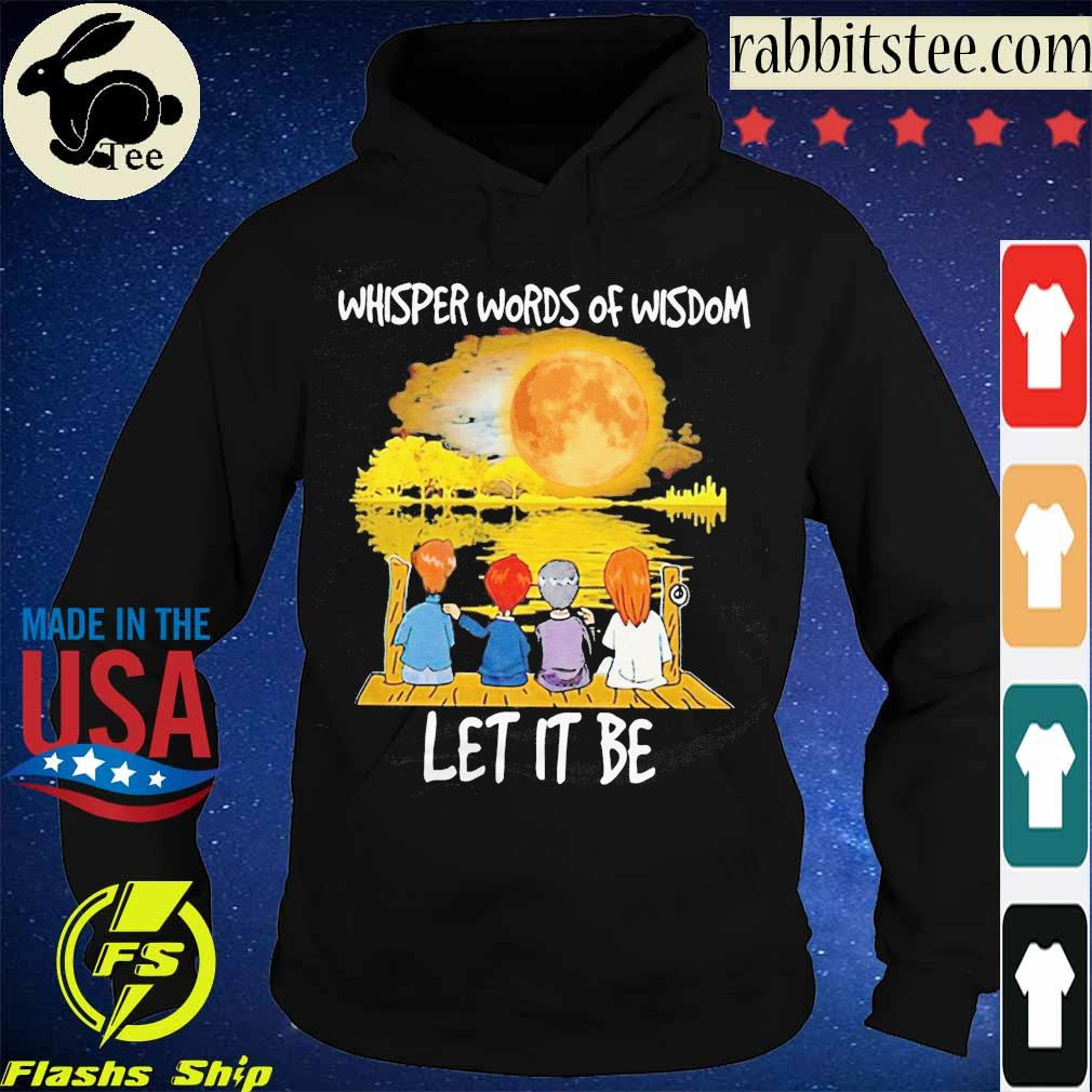 Whisper words of Wisdom let it be s Hoodie