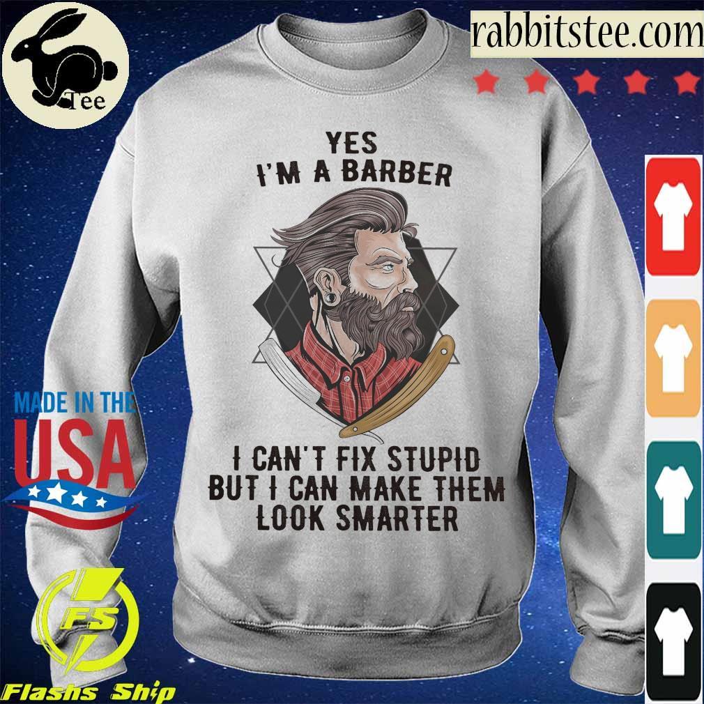 Yes I'm a Barber I can't fix stupid but I can make them look smarter s Sweatshirt