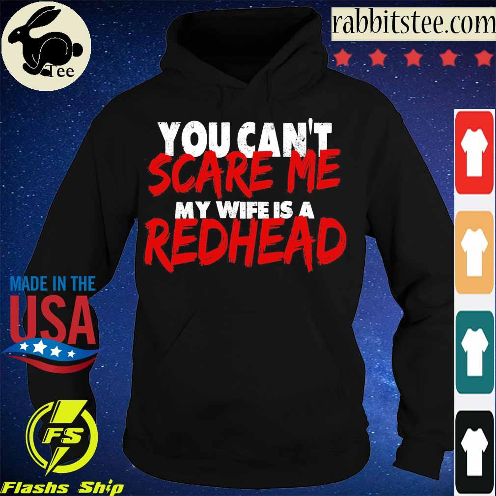 You can't Scare Me My wife is a Redhead s Hoodie