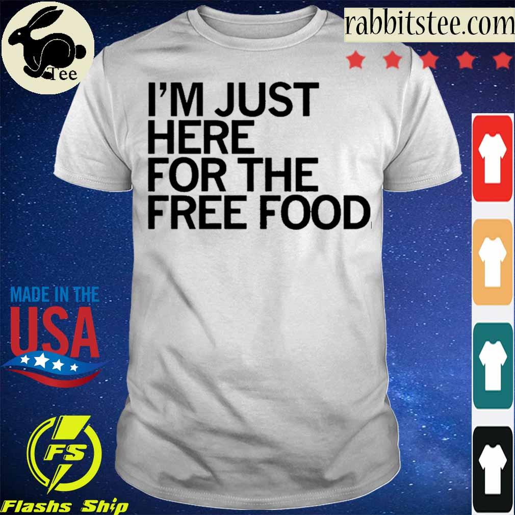 Official Just Here For The Free Food Shirt